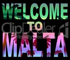 Welcome To Malta Indicates Greetings Arrival And Holidays