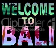 Welcome To Bali Means Arrival Vacations And Invitation