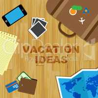 Vacation Ideas Shows Time Off And Concept