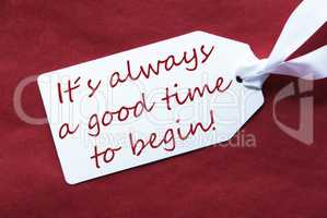 One Label On Red Background, Quote Always Good Time Begin