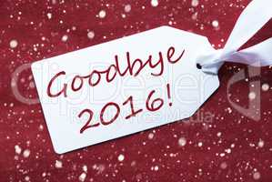 One Label On Red Background, Snowflakes, Text Goodbye 2016