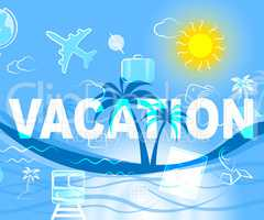 Vacation Travel Indicates Holiday Trips And Getaway