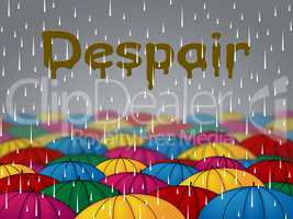 Despair Misery Represents Hopelessness Depression And Anguish