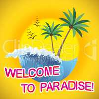 Welcome To Paradise Representing Idyllic Holiday And Beach
