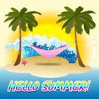Hello Summer Means Sunny Beaches Welcome Greetings