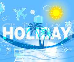 Holiday Icons Indicate Vacation Trips And Getaway