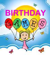 Birthday Games Indicates Party Entertainment And Celebration