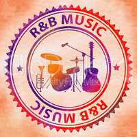 R&B Music Means Rhythm And Blues Soul
