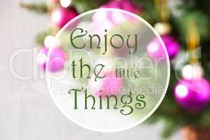 Blurry Balls, Rose Quartz, Quote Enjoy The Little Things
