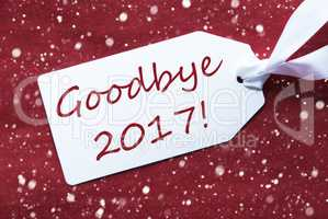 One Label On Red Background, Snowflakes, Text Goodbye 2017