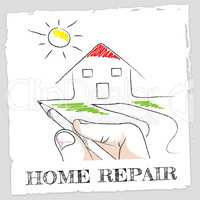 Home Repair Represents Fixing House And Building