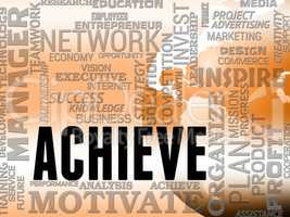 Achieve Words Shows Success Attainment And Achieving