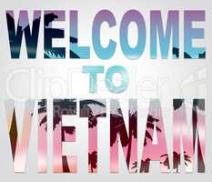 Welcome To Vietnam Means Greeting Arrival And Vacation