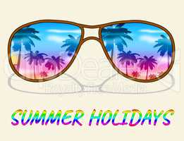 Summer Holidays Glasses Represents Vacation Getaway And Break