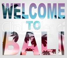 Welcome To Bali Means Holidays Arrival And Greetings