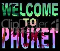 Welcome To Phuket Represents Thailand Holidays And Vacations