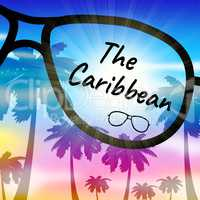 Caribbean Holiday Shows Tropical Vacation And Break
