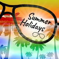 Summer Holidays Represents Holiday Getaway And Breaks