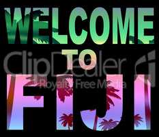 Welcome To Fiji Indicates Fijian Vacations And Invitation
