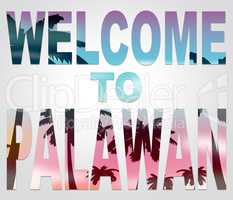 Welcome To Palawan Indicates Holidays Arrival And The Philippine