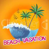 Beach Vacation Represents Beaches Warmth And Seaside