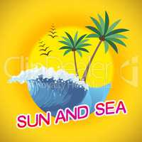 Sun And Sea Represents Summer Time And Sunshine