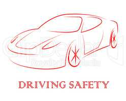 Driving Safety Represents Passenger Car And Auto