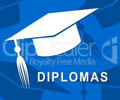 Diplomas Mortarboard Shows Qualifications Degrees And University