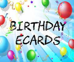 Birthday Ecards Represents Balloons Parties And Celebrate