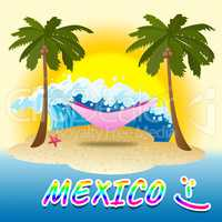 Mexico Holiday Shows Summer Time And Beaches