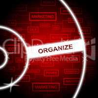 Organize Word Represents Arrange Structured And Organized