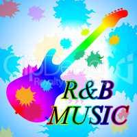 R&B Music Shows Rhythm And Blues And Rnb