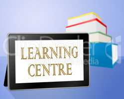 Learning Centre Indicates Educate Knowledge And Computer