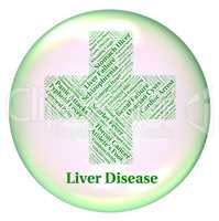 Liver Disease Indicates Poor Health And Ailment