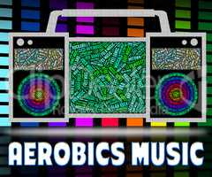 Aerobics Music Means Sound Tracks And Exercise