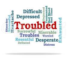 Troubled Word Represents Tough Stressful And Difficult