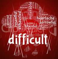 Difficult Word Indicates Arduous Words And Burdensome