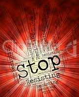Stop Resisting Shows Warning Sign And Danger