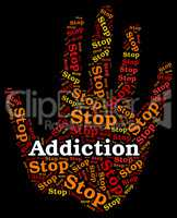 Stop Addiction Represents Warning Dependence And Forbidden