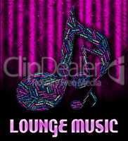 Lounge Music Indicates Sound Tracks And Harmonies
