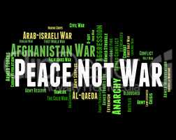 Peace Not War Indicates Bloodshed Wordcloud And Conflict