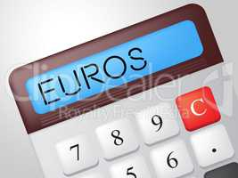 Euros Calculator Represents Investment Cash And Money