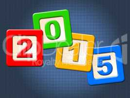 Twenty Fifteen Blocks Means Happy New Year And Annual