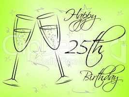 Happy Twenty Fifth Shows Birthday Party And Celebrating