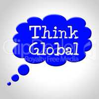 Think Global Means Contemplation Earth And Consider