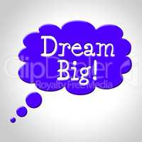 Dream Big Indicates Think About It And Reflection