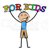 For Kids Indicates Toddlers Children And Child