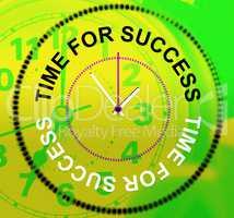Time For Success Represents Progress Winner And Victors