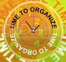 Time To Organize Indicates Organizing Organization And Structure