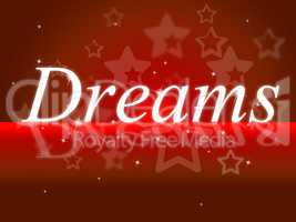 Dream Dreams Represents Wish Goal And Daydreamer